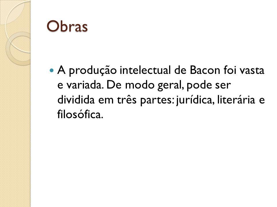 Obras A produção intelectual de Bacon foi vasta e variada.