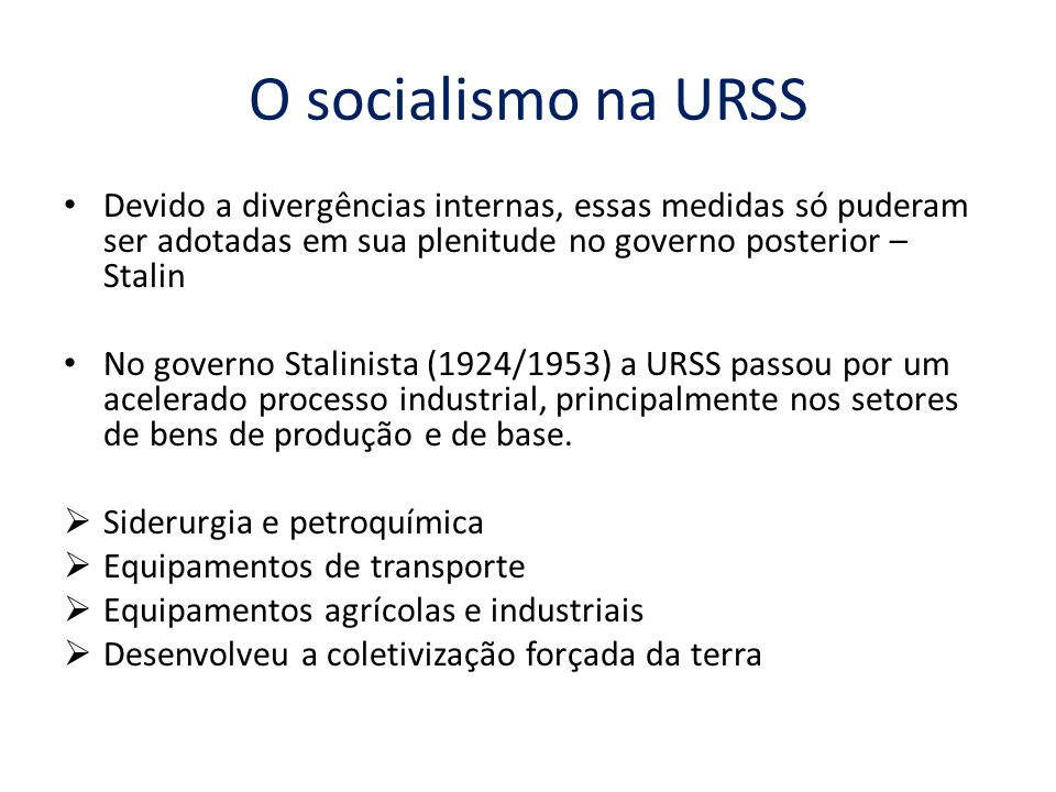 O socialismo na URSS Devido a divergências internas, essas medidas só puderam ser adotadas em sua plenitude no governo posterior – Stalin.