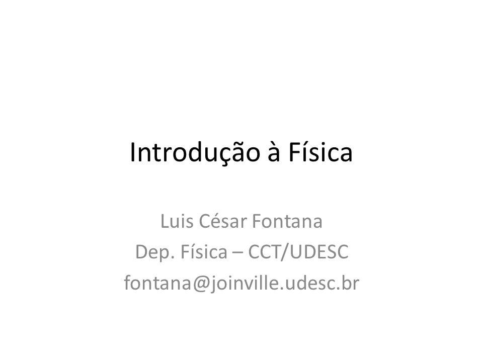 Luis César Fontana Dep. Física – CCT/UDESC fontana@joinville.udesc.br