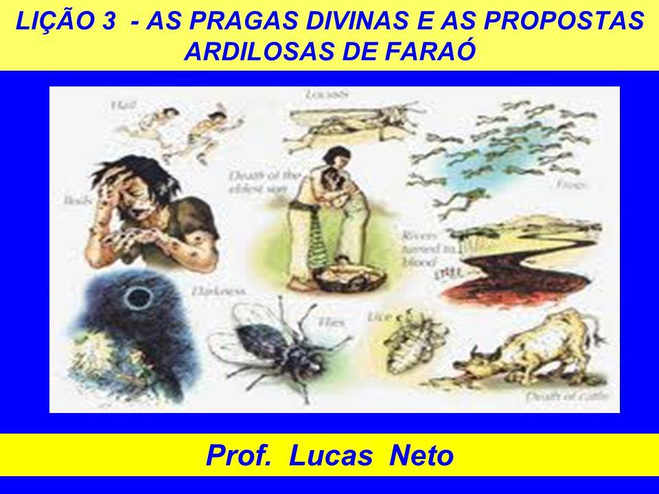 LIÇÃO 3 - AS PRAGAS DIVINAS E AS PROPOSTAS ARDILOSAS DE FARAÓ