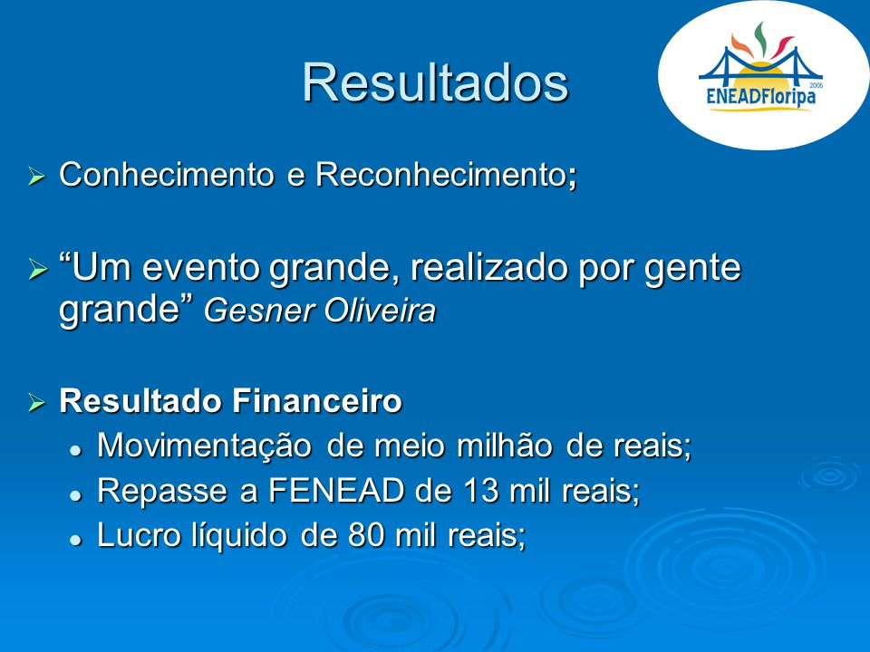 Resultados Conhecimento e Reconhecimento; Um evento grande, realizado por gente grande Gesner Oliveira.