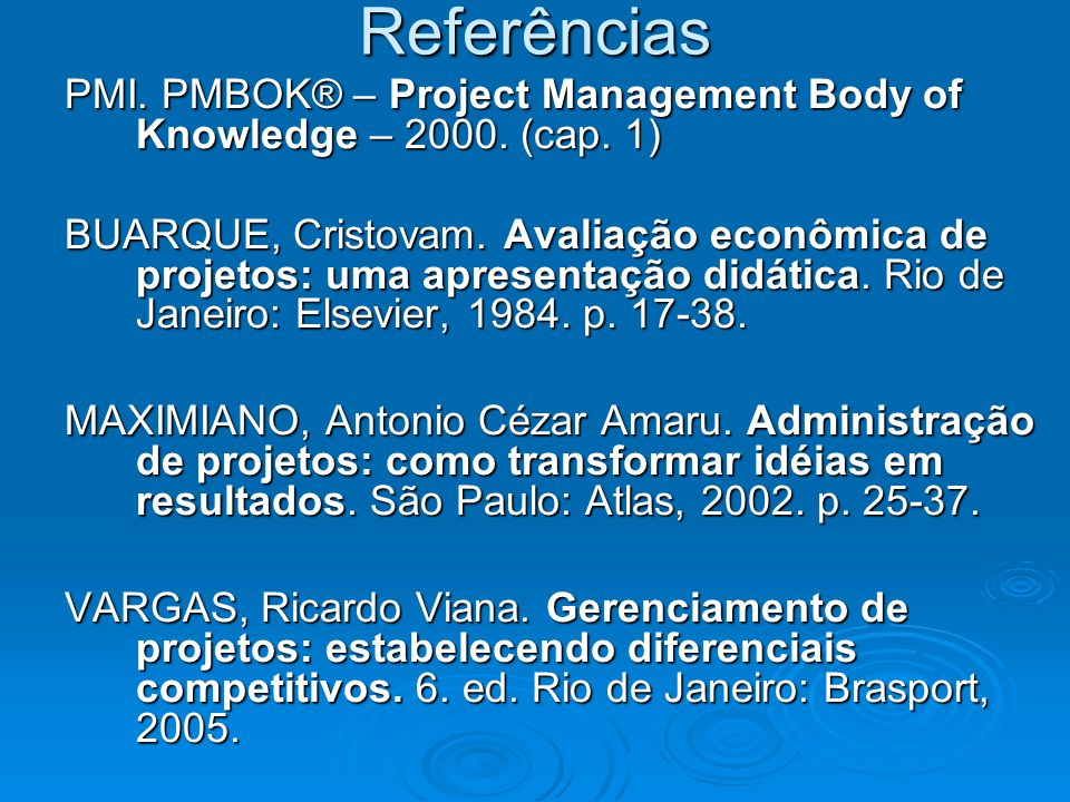 Referências PMI. PMBOK® – Project Management Body of Knowledge – 2000. (cap. 1)