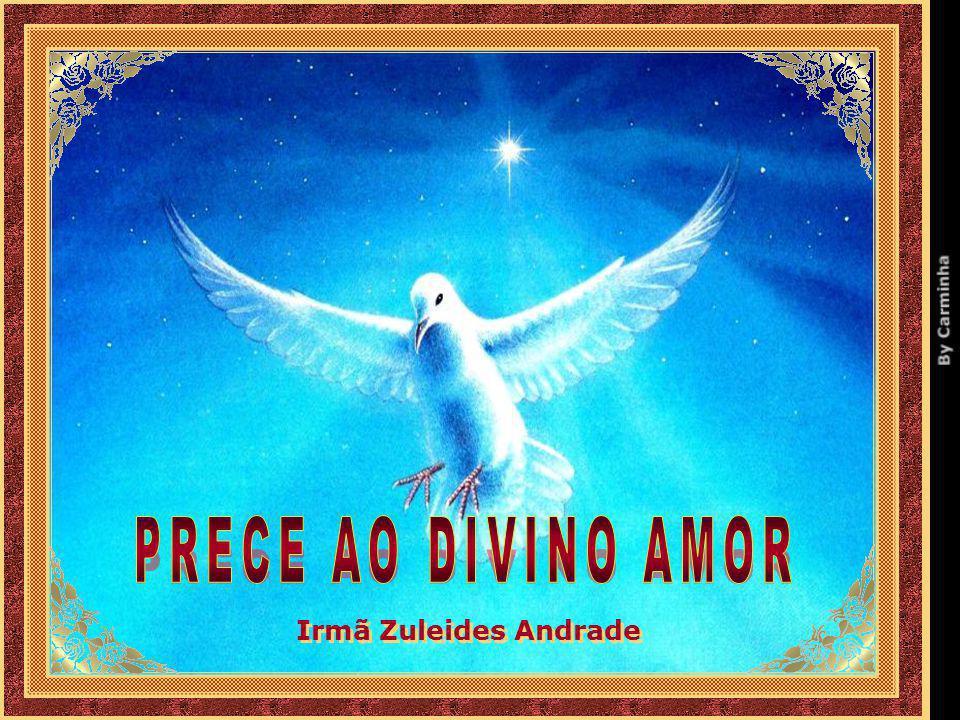 PRECE AO DIVINO AMOR Irmã Zuleides Andrade