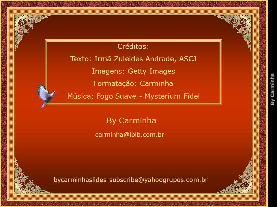 By Carminha Créditos: Texto: Irmã Zuleides Andrade, ASCJ