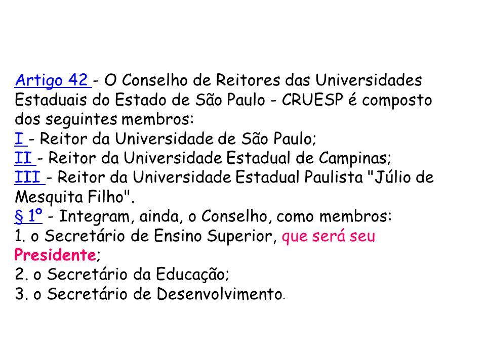 Artigo 42 - O Conselho de Reitores das Universidades Estaduais do Estado de São Paulo - CRUESP é composto dos seguintes membros: