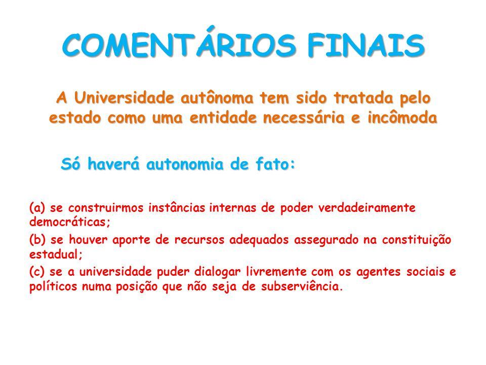 COMENTÁRIOS FINAIS A Universidade autônoma tem sido tratada pelo estado como uma entidade necessária e incômoda.