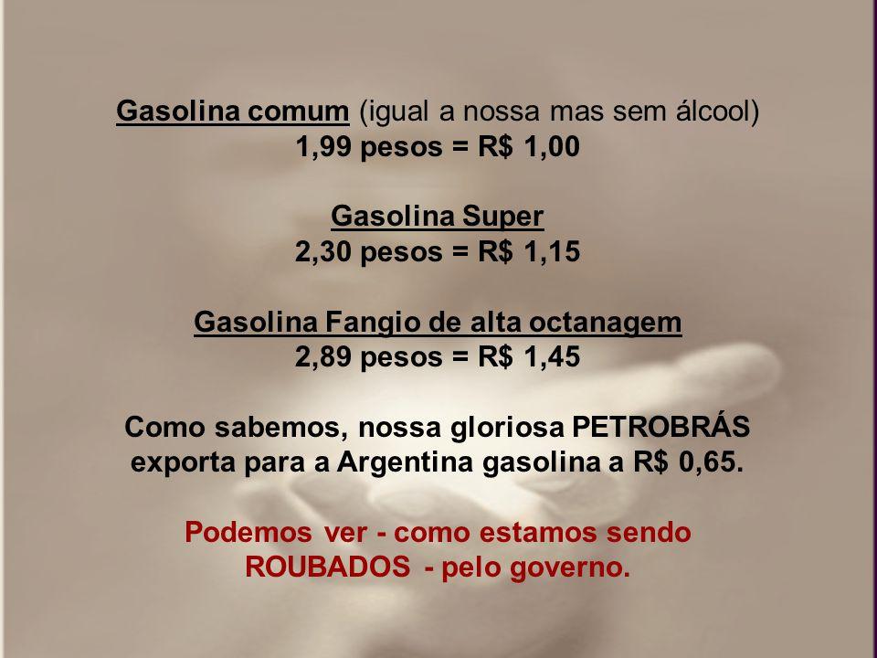 Gasolina comum (igual a nossa mas sem álcool) 1,99 pesos = R$ 1,00