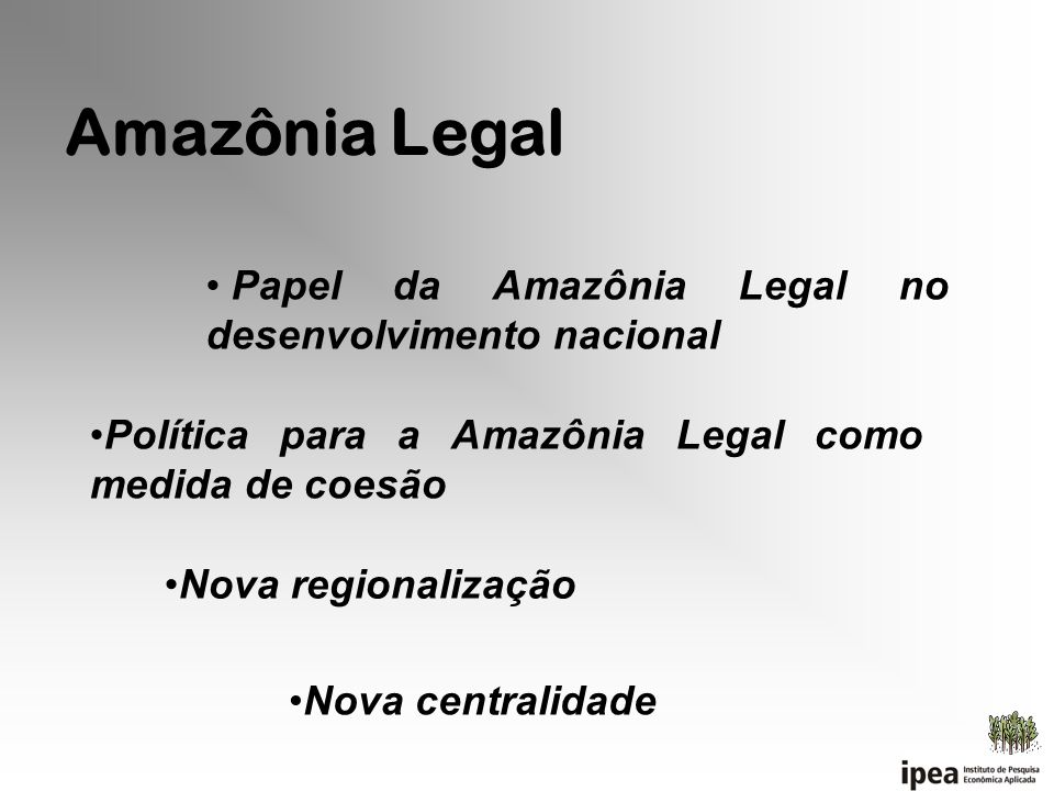 Amazônia Legal Papel da Amazônia Legal no desenvolvimento nacional
