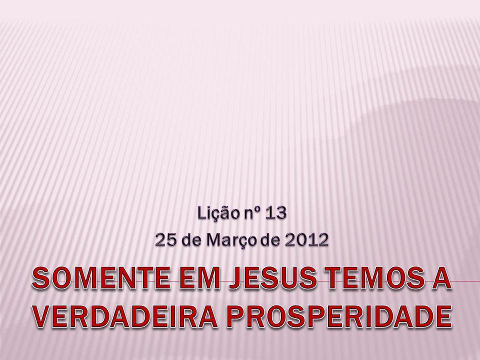 SOMENTE EM JESUS TEMOS A VERDADEIRA PROSPERIDADE