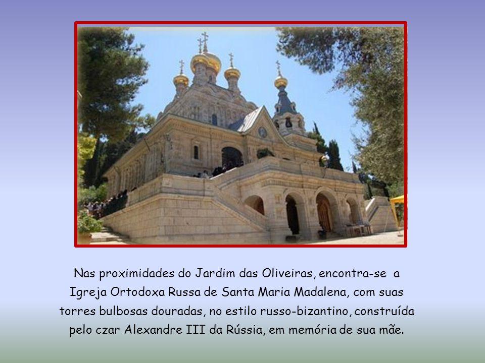 Nas proximidades do Jardim das Oliveiras, encontra-se a Igreja Ortodoxa Russa de Santa Maria Madalena, com suas torres bulbosas douradas, no estilo russo-bizantino, construída pelo czar Alexandre III da Rússia, em memória de sua mãe.