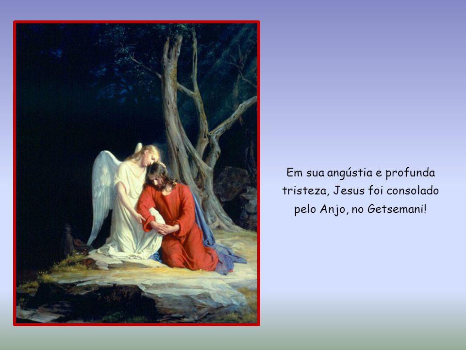 Em sua angústia e profunda tristeza, Jesus foi consolado pelo Anjo, no Getsemani!