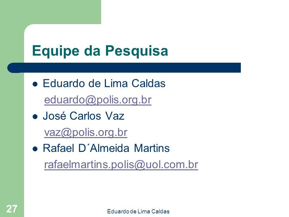 Equipe da Pesquisa Eduardo de Lima Caldas eduardo@polis.org.br