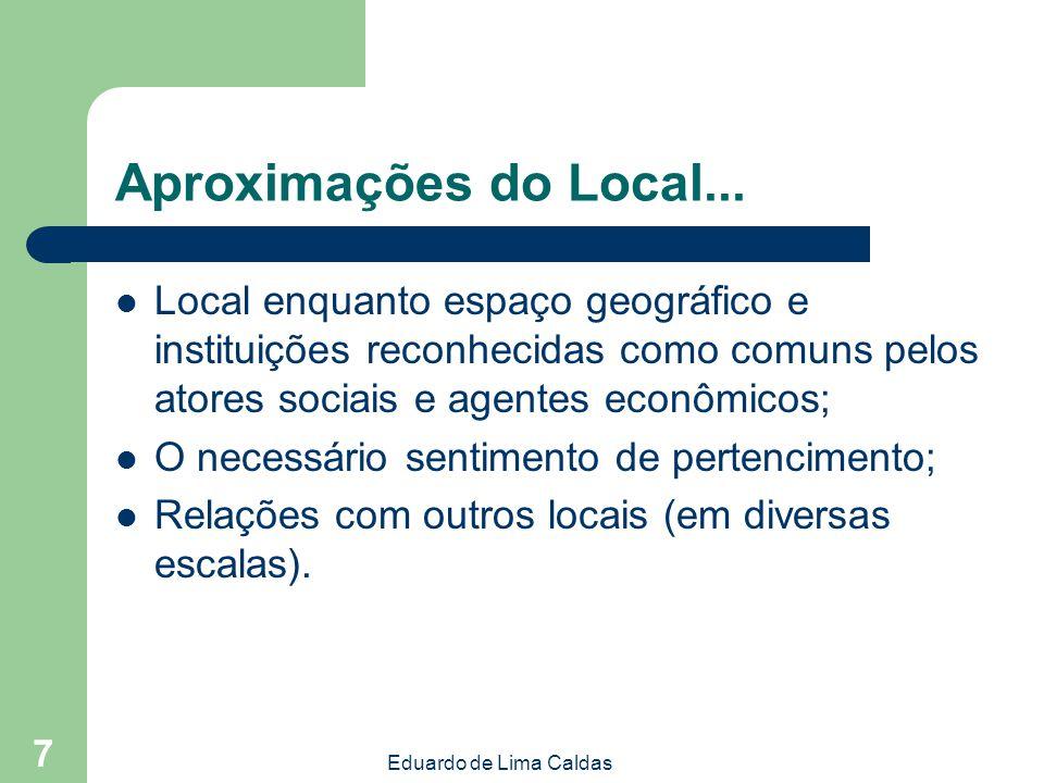 Aproximações do Local... Local enquanto espaço geográfico e instituições reconhecidas como comuns pelos atores sociais e agentes econômicos;