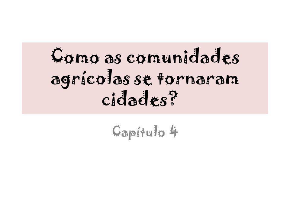 Como as comunidades agrícolas se tornaram cidades