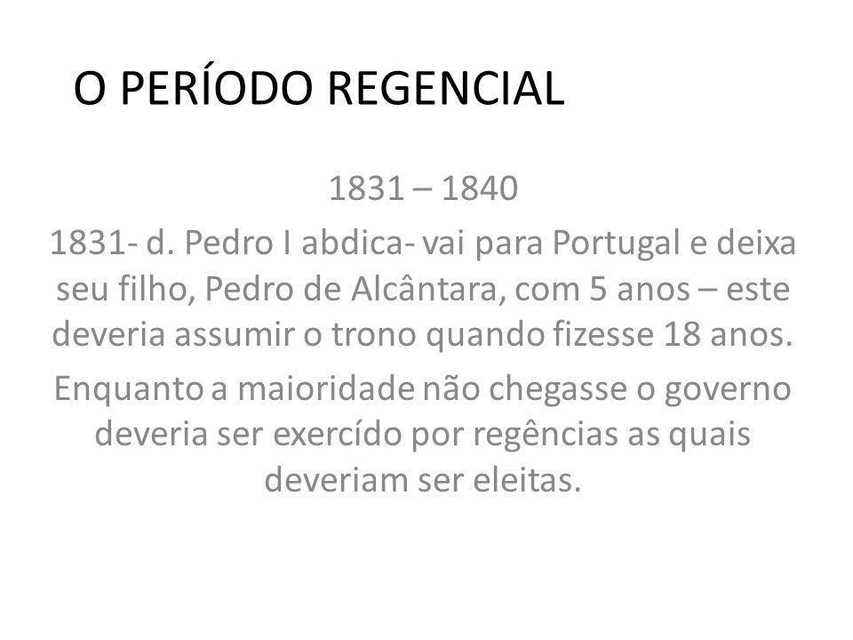 O PERÍODO REGENCIAL 1831 – 1840.