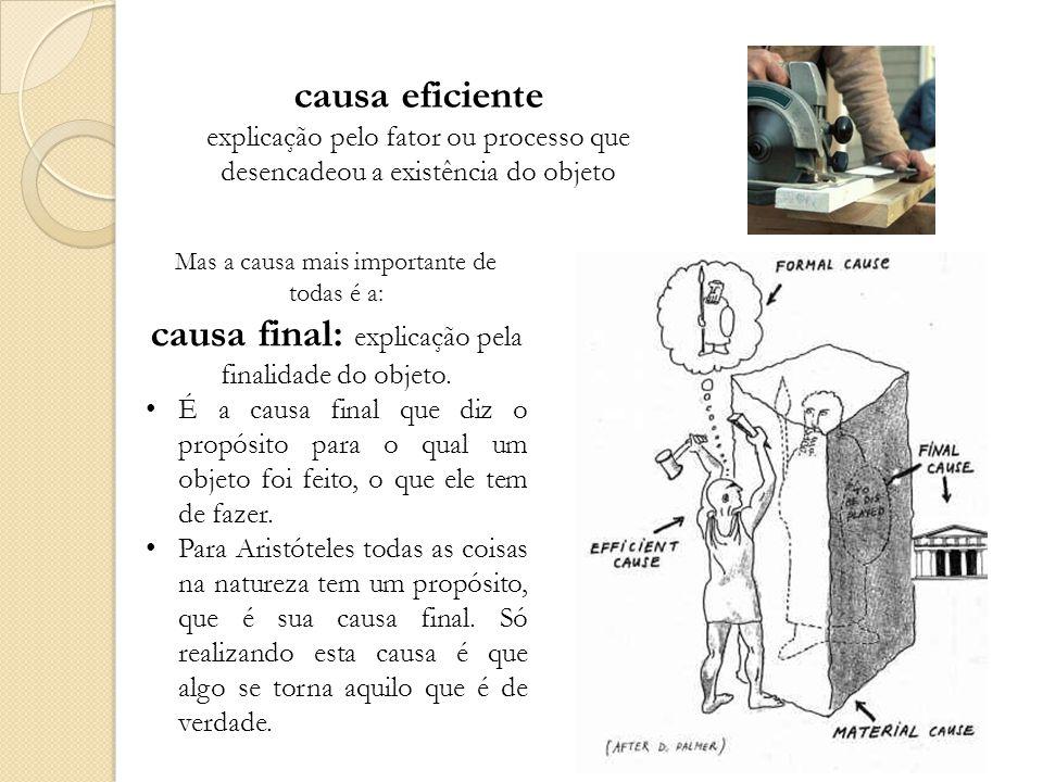 causa final: explicação pela finalidade do objeto.