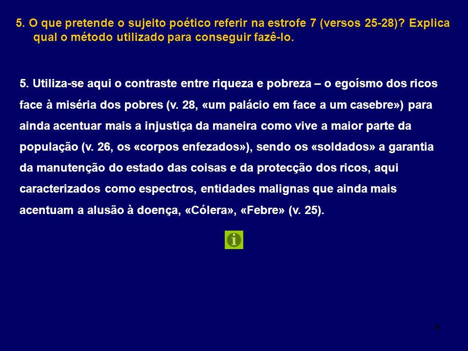 5. O que pretende o sujeito poético referir na estrofe 7 (versos 25-28) Explica qual o método utilizado para conseguir fazê-lo.