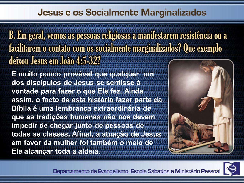 É muito pouco provável que qualquer um dos discípulos de Jesus se sentisse à vontade para fazer o que Ele fez.