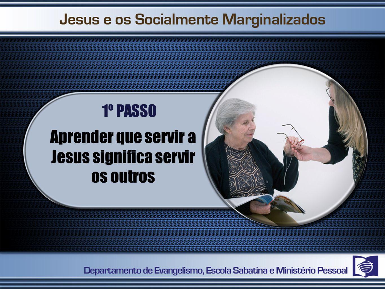 Aprender que servir a Jesus significa servir os outros
