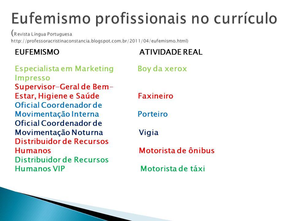 Eufemismo profissionais no currículo (Revista Língua Portuguesa http://professoracristinaconstancia.blogspot.com.br/2011/04/eufemismo.html)