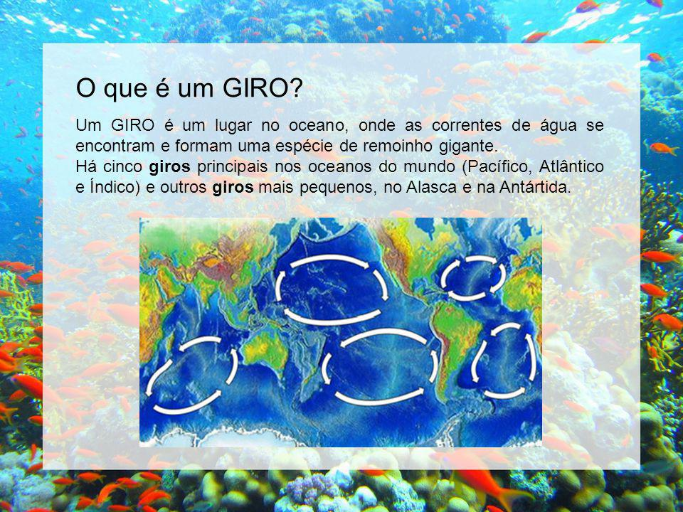 O que é um GIRO Um GIRO é um lugar no oceano, onde as correntes de água se encontram e formam uma espécie de remoinho gigante.