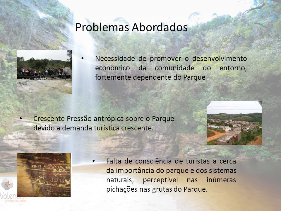 Problemas Abordados Necessidade de promover o desenvolvimento econômico da comunidade do entorno, fortemente dependente do Parque.
