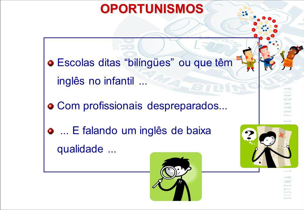 OPORTUNISMOS Escolas ditas bilíngües ou que têm inglês no infantil ... Com profissionais despreparados...
