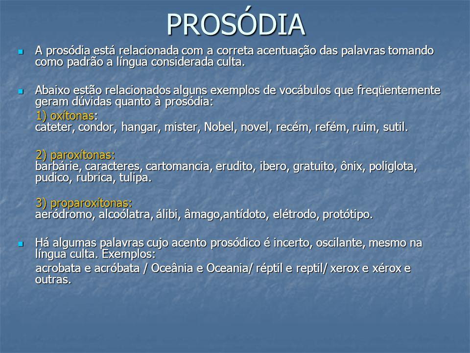 PROSÓDIA A prosódia está relacionada com a correta acentuação das palavras tomando como padrão a língua considerada culta.
