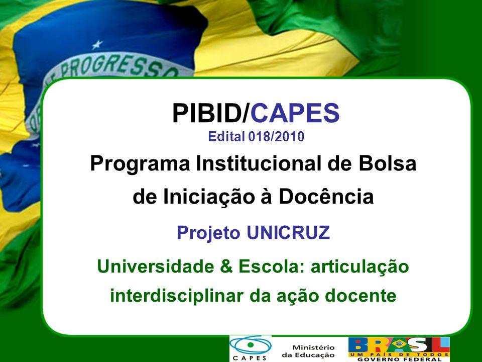 PIBID/CAPES Edital 018/2010 Programa Institucional de Bolsa de Iniciação à Docência. Projeto UNICRUZ.