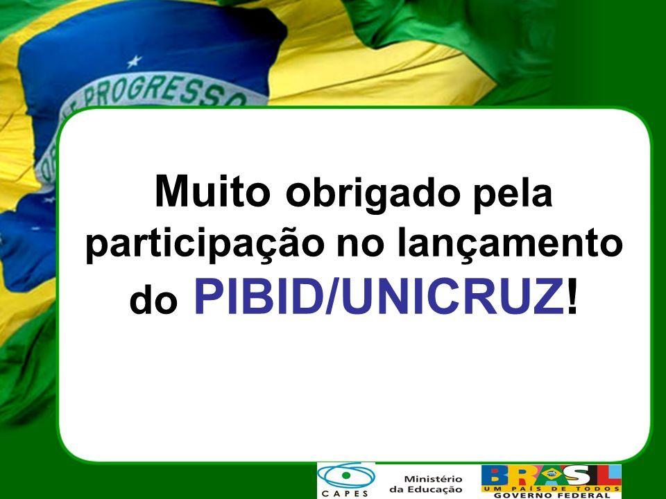 Muito obrigado pela participação no lançamento do PIBID/UNICRUZ!