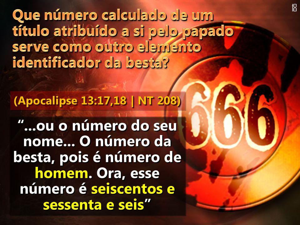 18 Que número calculado de um título atribuído a si pelo papado serve como outro elemento identificador da besta