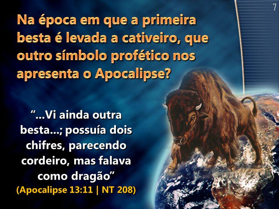7 Na época em que a primeira besta é levada a cativeiro, que outro símbolo profético nos apresenta o Apocalipse