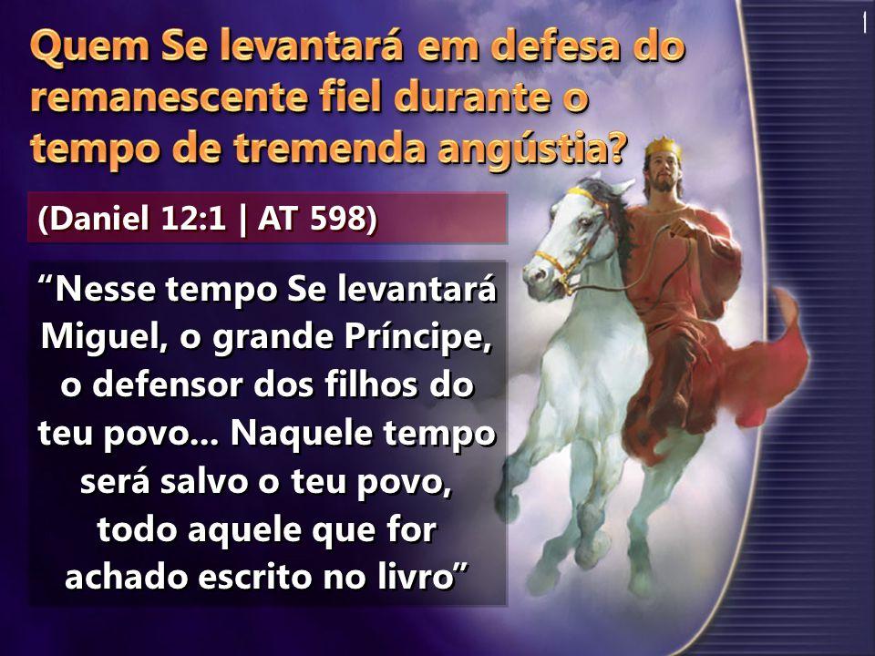 1 Quem Se levantará em defesa do remanescente fiel durante o tempo de tremenda angústia (Daniel 12:1 | AT 598)