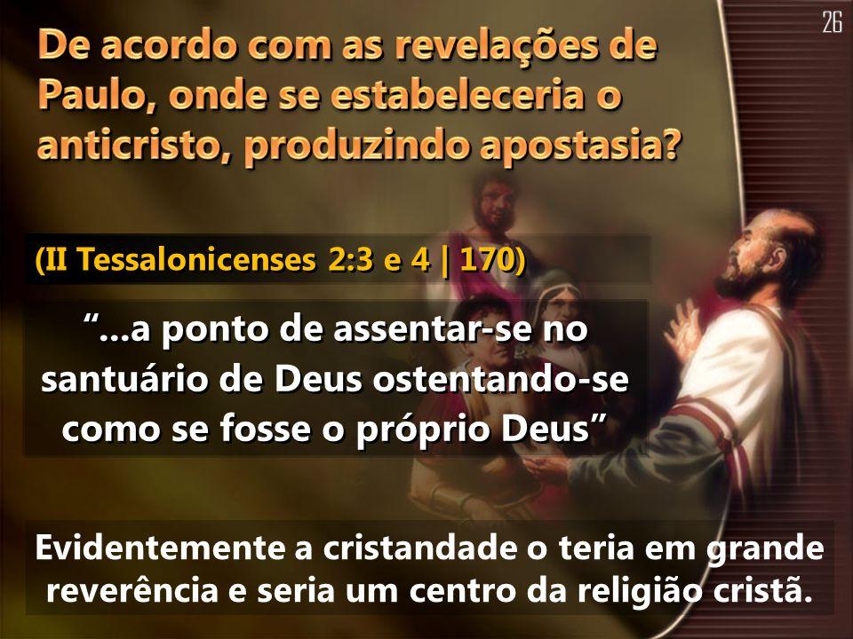 26 De acordo com as revelações de Paulo, onde se estabeleceria o anticristo, produzindo apostasia (II Tessalonicenses 2:3 e 4 | 170)