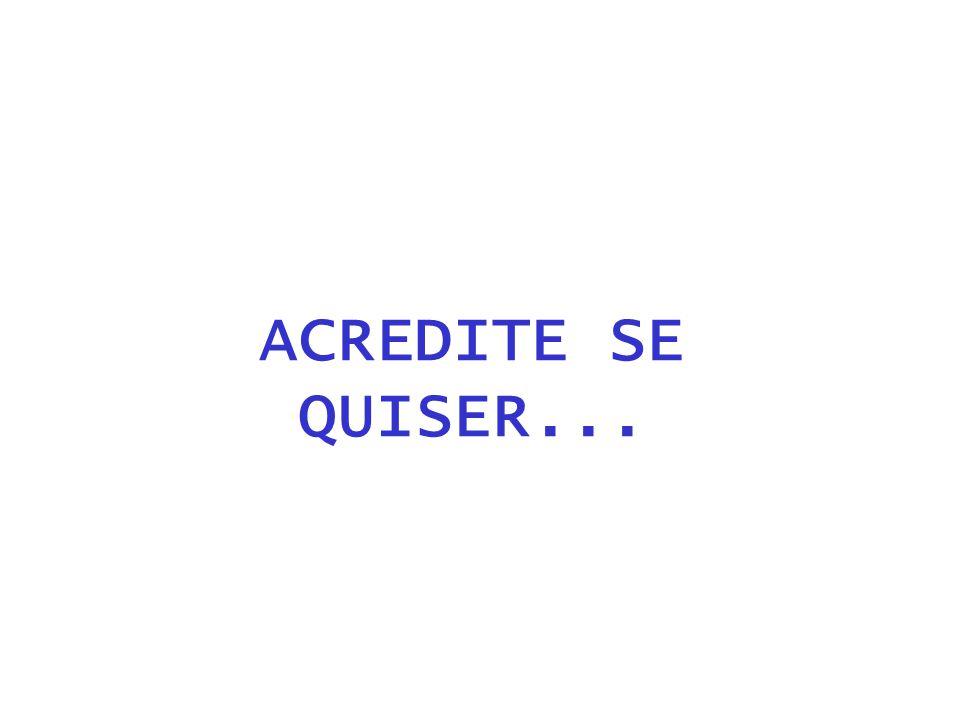ACREDITE SE QUISER...