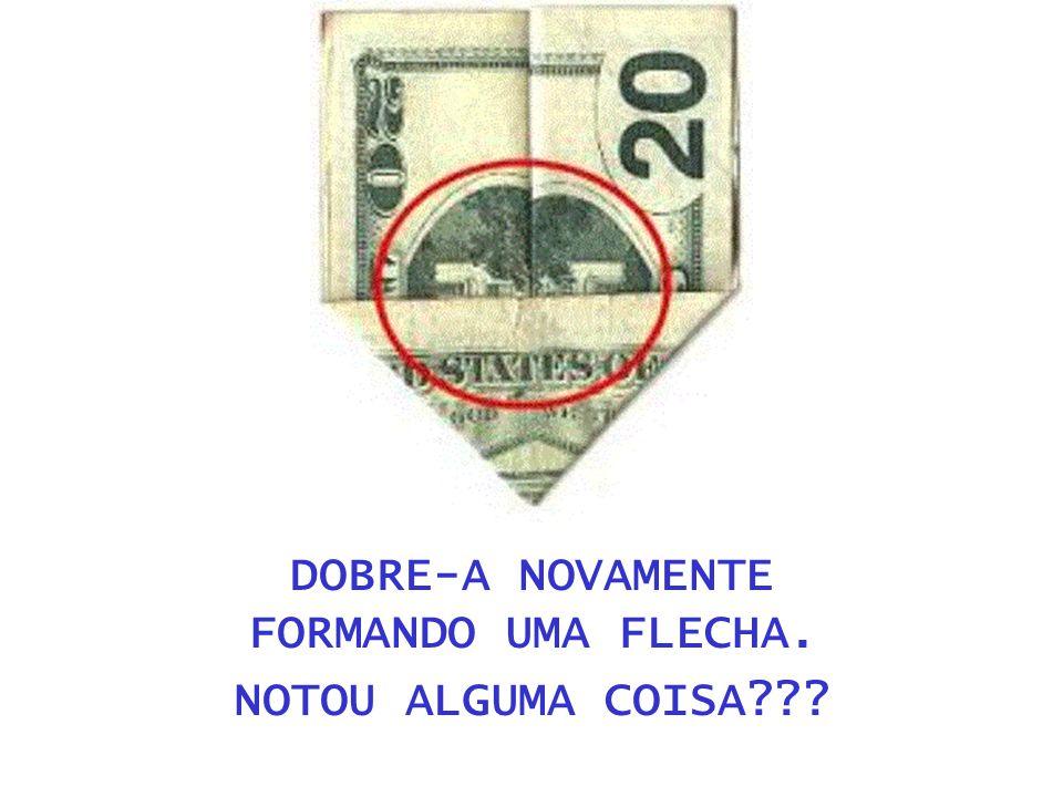 DOBRE-A NOVAMENTE FORMANDO UMA FLECHA. NOTOU ALGUMA COISA