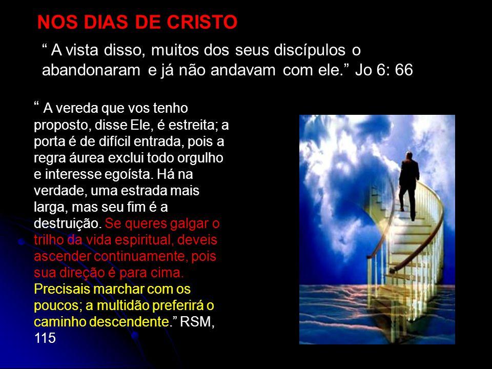 NOS DIAS DE CRISTO A vista disso, muitos dos seus discípulos o abandonaram e já não andavam com ele. Jo 6: 66.