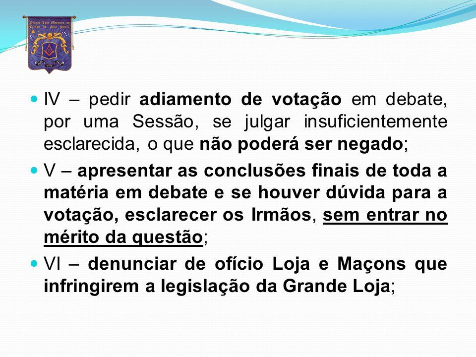 IV – pedir adiamento de votação em debate, por uma Sessão, se julgar insuficientemente esclarecida, o que não poderá ser negado;