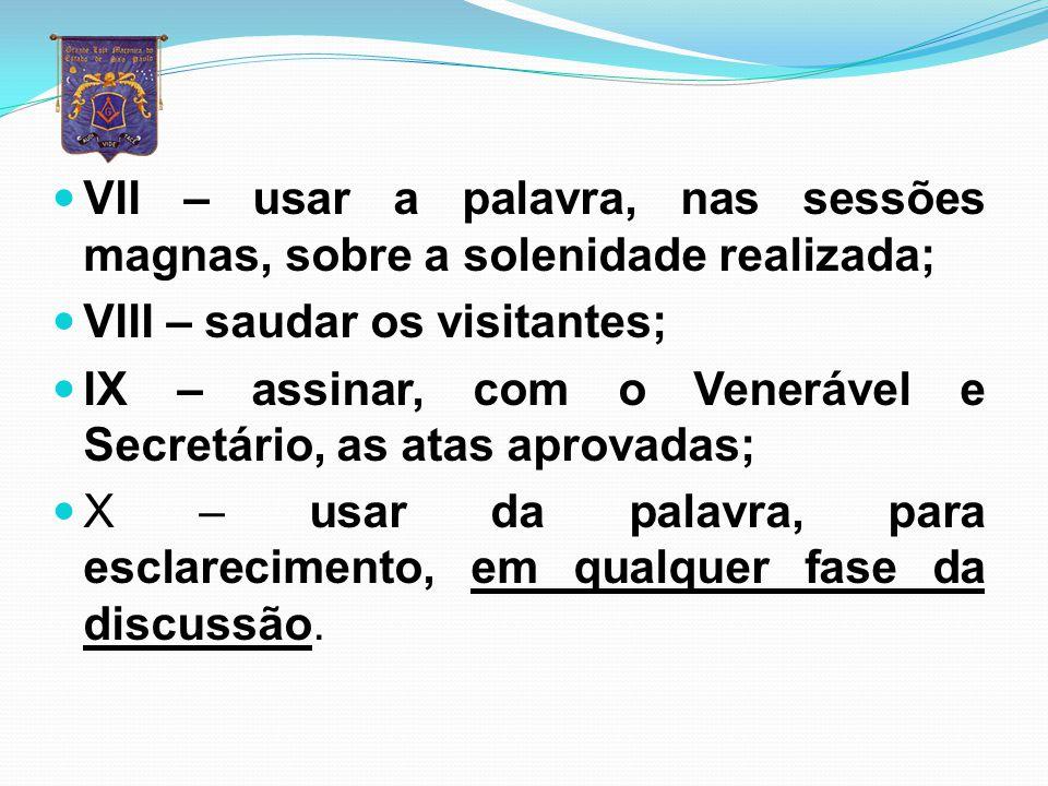 VII – usar a palavra, nas sessões magnas, sobre a solenidade realizada;