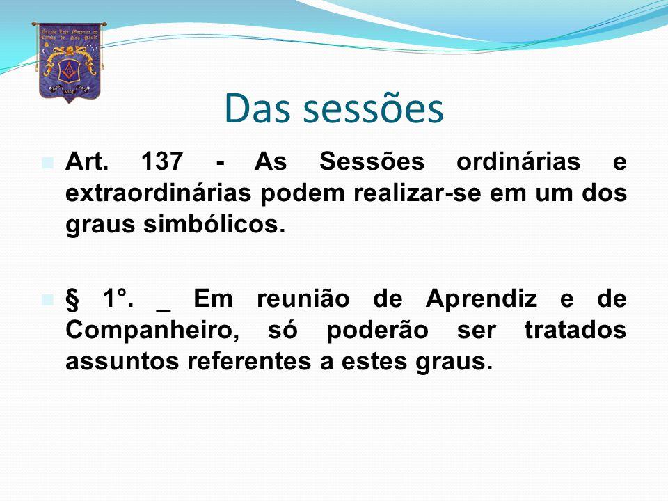 Das sessões Art. 137 - As Sessões ordinárias e extraordinárias podem realizar-se em um dos graus simbólicos.