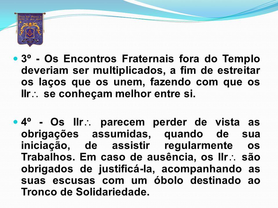 3º - Os Encontros Fraternais fora do Templo deveriam ser multiplicados, a fim de estreitar os laços que os unem, fazendo com que os IIr se conheçam melhor entre si.