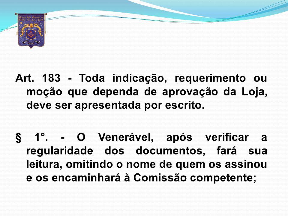 Art. 183 - Toda indicação, requerimento ou moção que dependa de aprovação da Loja, deve ser apresentada por escrito.