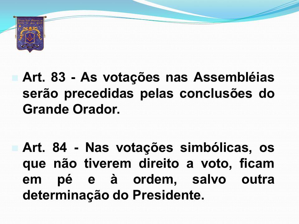 Art. 83 - As votações nas Assembléias serão precedidas pelas conclusões do Grande Orador.