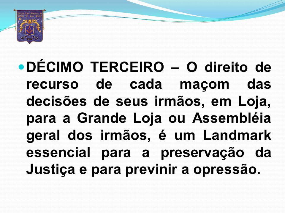 DÉCIMO TERCEIRO – O direito de recurso de cada maçom das decisões de seus irmãos, em Loja, para a Grande Loja ou Assembléia geral dos irmãos, é um Landmark essencial para a preservação da Justiça e para previnir a opressão.