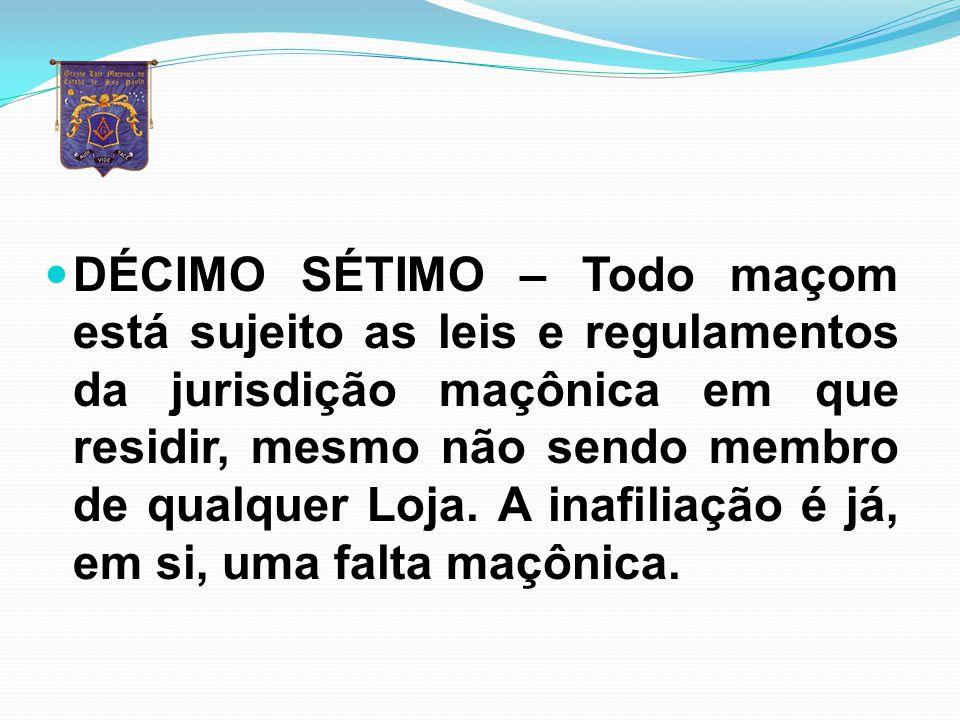 DÉCIMO SÉTIMO – Todo maçom está sujeito as leis e regulamentos da jurisdição maçônica em que residir, mesmo não sendo membro de qualquer Loja.