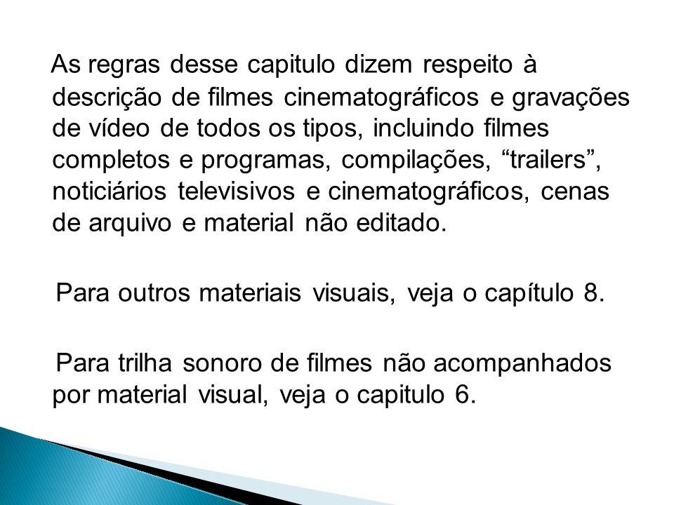 As regras desse capitulo dizem respeito à descrição de filmes cinematográficos e gravações de vídeo de todos os tipos, incluindo filmes completos e programas, compilações, trailers , noticiários televisivos e cinematográficos, cenas de arquivo e material não editado.