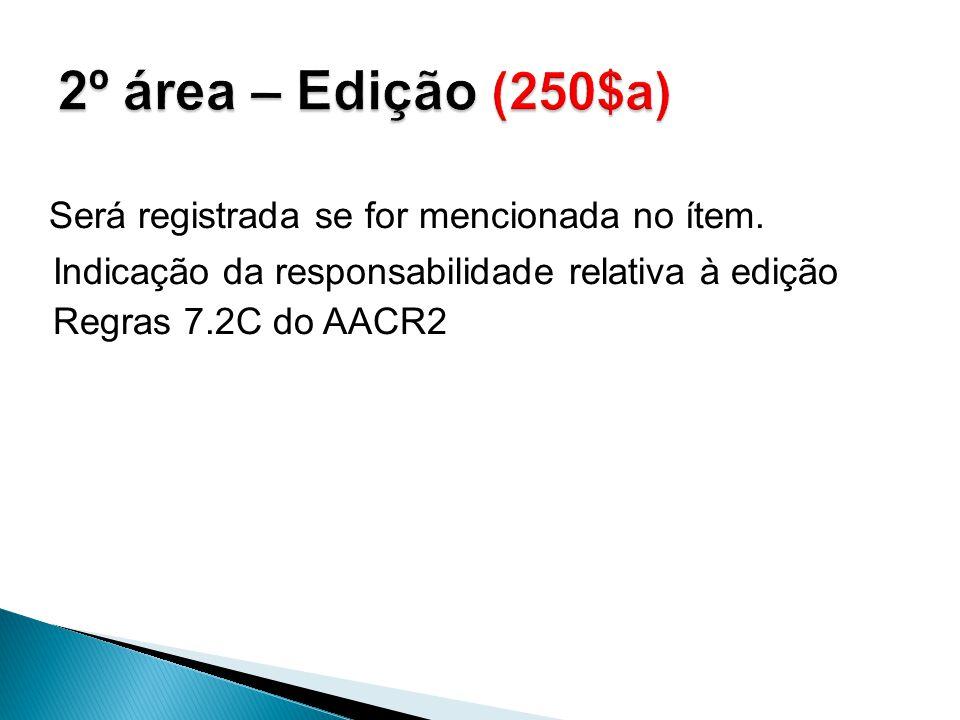 2º área – Edição (250$a) Será registrada se for mencionada no ítem.