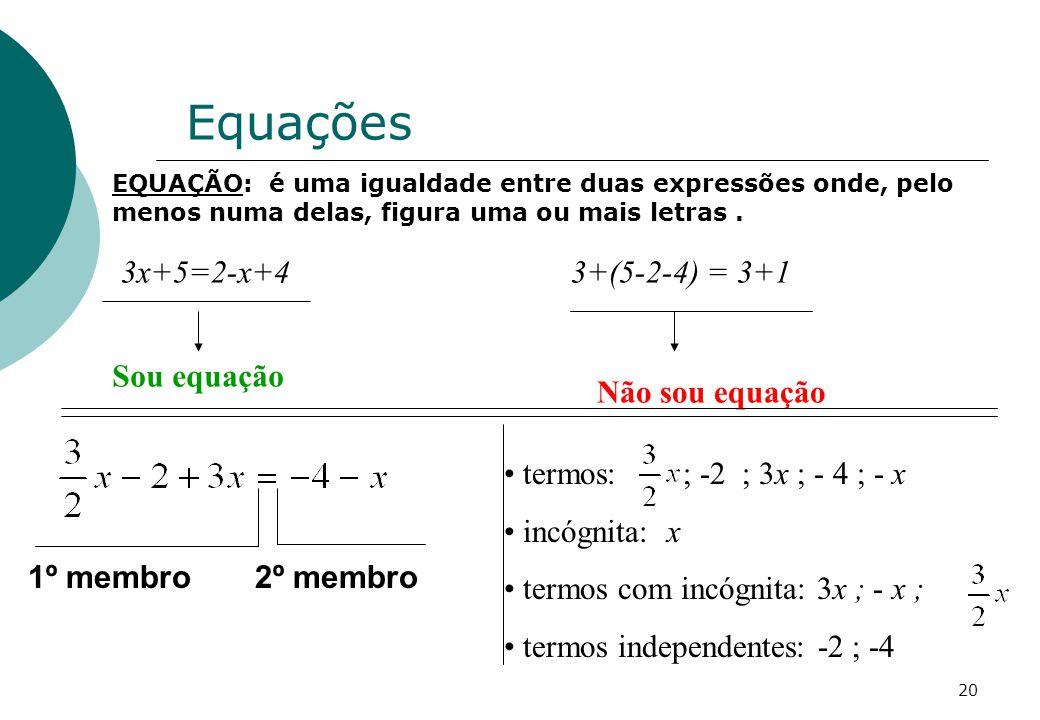 Equações 3x+5=2-x+4 Sou equação 3+(5-2-4) = 3+1 Não sou equação
