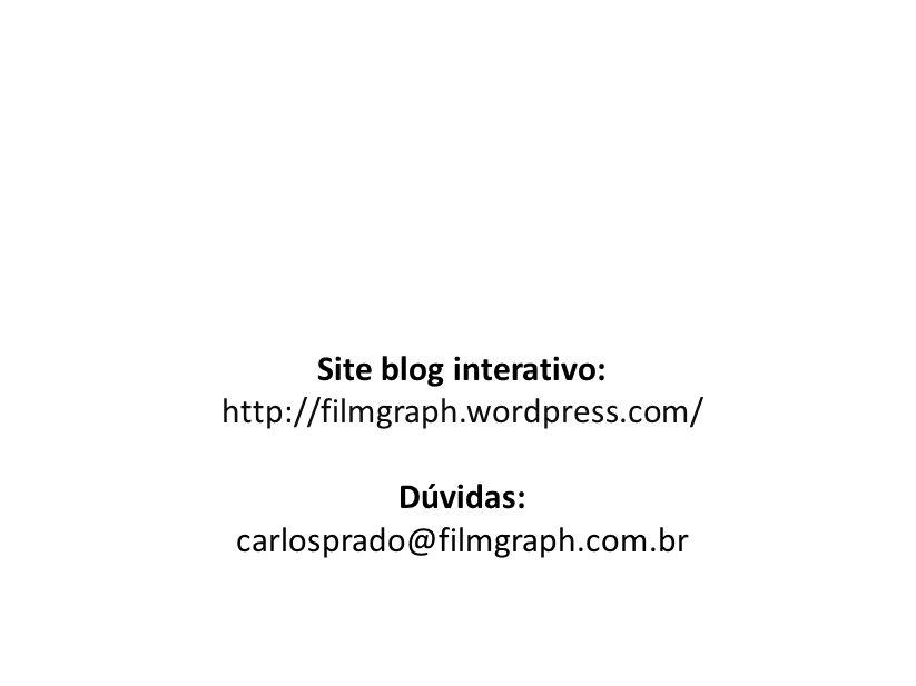 Site blog interativo: http://filmgraph.wordpress.com/ Dúvidas: carlosprado@filmgraph.com.br