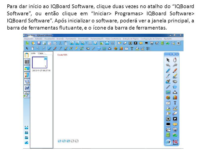 Para dar início ao IQBoard Software, clique duas vezes no atalho do IQBoard Software , ou então clique em Iniciar> Programas> IQBoard Software> IQBoard Software .